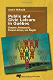 Public and Civic Leisure in Quebec: Dynamic, Democratic, Passion-Driven, and Fragile