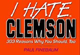 I Hate Clemson: 303 Reasons Why You Should, Too (I Hate Series) by Paul Finebaum (1995-08-03)